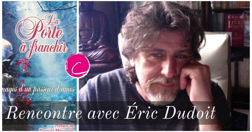 Rencontre avec Eric Dudoit : Choisir de vivre ou de mourir ?